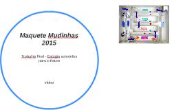 Maquete Mudinhas 2015