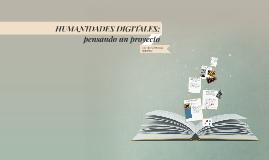 HUMANIDADES DIGITALES: pensando un proyecto