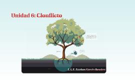 UNIDAD 6: Clonflicto