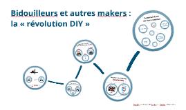 Bidouilleurs et autres makers :  la «révolution DIY »