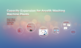 Copy of Capacity Expansion for Arçelik Washing Machine Plants