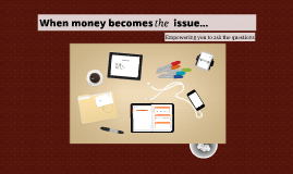 When money becomes  issue...