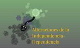 Alteraciones de la Independencia-Dependencia