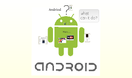 Copy of What can Android do for you?