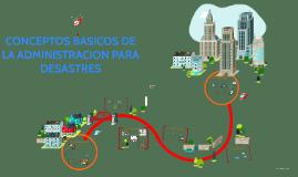 Copy of CONCEPTOS BASICOS DE LA ADMINISTRACION PARA DESATRES