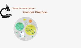 Copy of Under the microscope: Teacher Practice