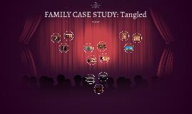FAMILY CASE STUDY: Tangled