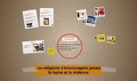 Les religions n'encouragent jamais la haine et la violence
