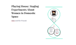 Playing House: Staging Experiments About Women in Domestic S