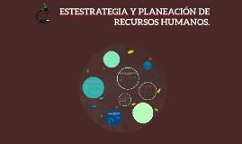 ESTESTRATEGIA Y PLANEACIóN DE RECURSOS HUMANOS.