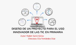 DISEÑO DE UN PROYECTO PARA EL USO INNOVADOR DE LAS TIC EN PRIMARIA (TFG - Rubén Sainz Güiles)