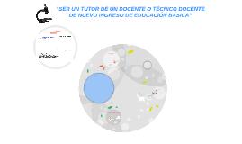 """Copy of Copy of """"SER UN TUTOR DE UN DOCENTE O TÉCNICO DOCENTE DE NUEVO INGRE"""