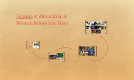 Hypatia of Alexandria: A Woman before Her Time.