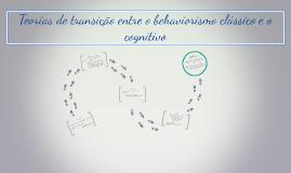 Teorias de transição entre o behaviorismo clássico e o cogni