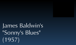 james baldwins sonnys blues essay Baldwin implies that the brothers can become estranged and separated when they have opposite views of life after they grow up the narrator is.