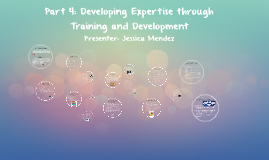 Part 4: Developing Expertise through Training and Developmen