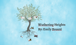 Wuthering Heights By: Emily Brontë