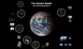 The Atomic Bomb: End of WWII
