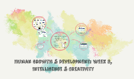 Human Growth & Development: Week 8, Intellegence & Creativit