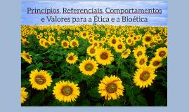 Princípios, Referenciais, Comportamentos e Valores da Ética e Bioética