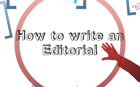 How to Write an Editorial by Kimberly Frame on Prezi
