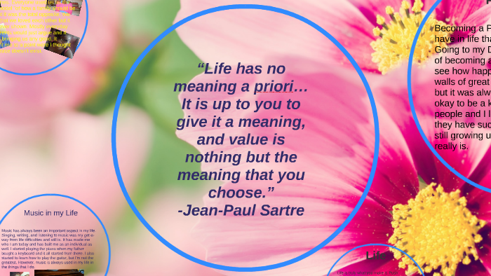 Life has no meaning a priori … It is up to you to give it a