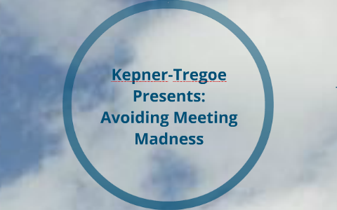 KT Situation Appraisal For Meetings By Kepner Tregoe On Prezi