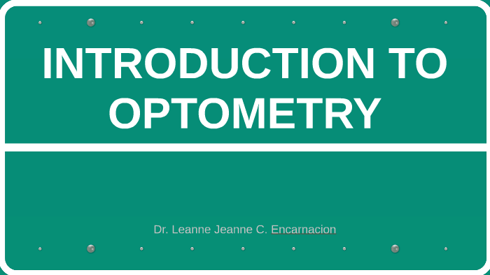 INTRODUCTION TO OPTOMETRY by Leanne Jeanne Encarnacion on Prezi