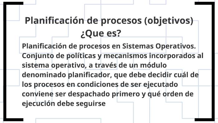 Planificación de procesos (objetivos) by luciano oriol on Prezi