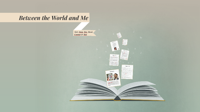 Between the World and Me by tori Kahhan on Prezi