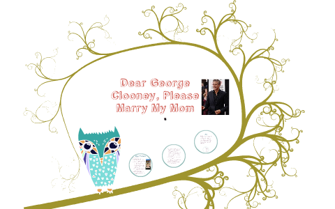 Please Marry My Mom Dear George Clooney