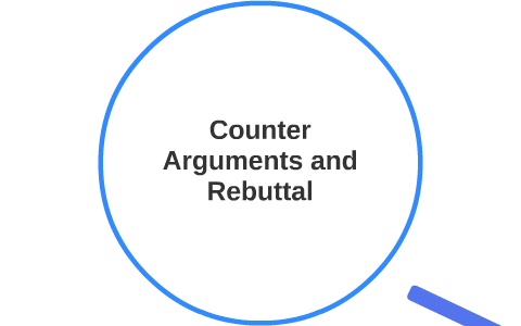 counter argument and rebuttal
