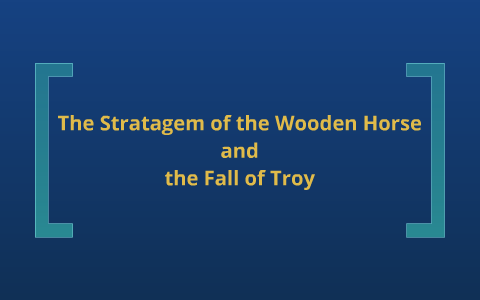 The Stratagem Of The Wooden Horse And The Fall Of Troy By Ea Marie