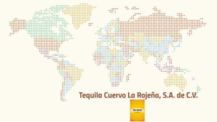 Tequila Cuervo La Rojeña S A De C V Es La Compañía Global