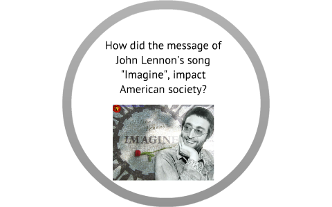 How Did The Message Of John Lennon S Song Imagine Impact American Society By R Levesque