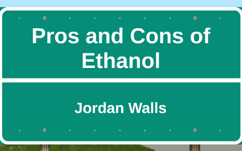 Pros And Cons Of Ethanol By Jordan Walls On Prezi