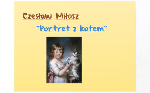 Portret Z Kotem C Miłosz By Lidia Malinowska On Prezi