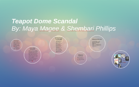 Teapot Dome Scandal By Maya Magee On Prezi
