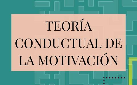 Teoría Conductual De La Motivación By Mónica Garzón On Prezi