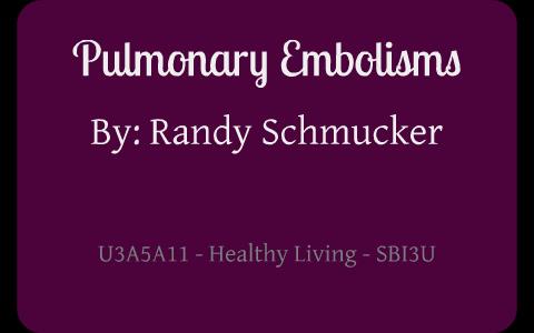 SBI3U - Assignment 11 - Pulmonary Embolisms by Randy Schmucker on Prezi