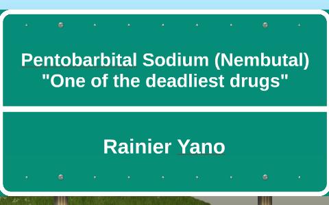 Pentobarbital Sodium (Nembutal) by Rainier Yano on Prezi