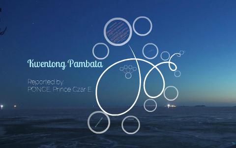 KWENTONG PAMBATA by Prince Czar Ponce on Prezi
