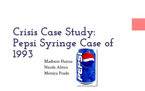 Crisis Case Study: Pepsi Syringe Case of 1993 by Madison Hanna on Prezi