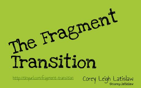 The Fragment Transition Workshop by Corey Latislaw on Prezi