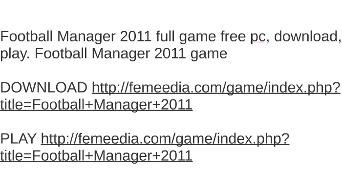 Football manager 2011 free download full version (pc).