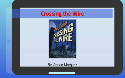 Crossing The Wire   Crossing The Wire By Adrian Marquez On Prezi