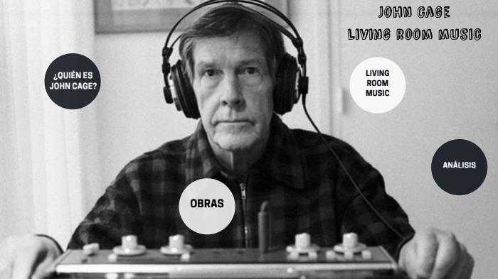 John Cage Living Room Music By Dario Vergara On Prezi Next