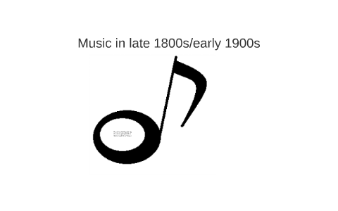 Music in late 1800s/early 1900s by Austin Gutierrez on Prezi