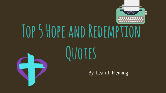 TOP 5 HOPE AND REDEMPTION QUOTES by Leah Fleming on Prezi