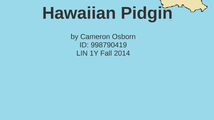 Hawaiian Creole English by Amanda Cruz on Prezi